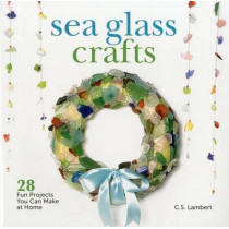 Sea Glass Crafts: 28 Fun Projects You Can Make at Home by C. S. Lambert, 9781608931781
