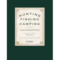 Hunting, Fishing, and Camping: 100th Anniversary Edition by Leon Leonwood Bean, 9781608933914