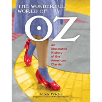 The Wonderful World of Oz: An Illustrated History of the American Classic by John Fricke, 9781608935048