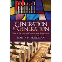 Generation to Generation: Family Process in Church and Synagogue by Edwin H. Friedman, 9781609182366
