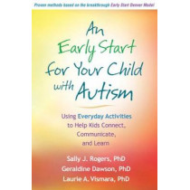 An Early Start for Your Child with Autism: Using Everyday Activities to Help Kids Connect, Communicate, and Learn by Sally J. Rogers, 9781609184704