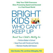 Bright Kids Who Can't Keep Up: Help Your Child Overcome Slow Processing Speed and Succeed in a Fast-Paced World by Ellen Braaten, 9781609184728