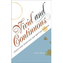 Vivid and Continuous: Essays and Exercises for Writing Fiction by John McNally, 9781609381561
