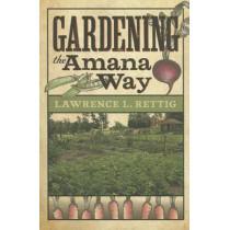 Gardening the Amana Way by Lawrence L. Rettig, 9781609381905