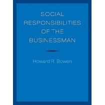 Social Responsibilities of the Businessman by Howard R. Bowen, 9781609381967