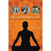 Transcendental Meditation in America: How a New Age Movement Remade a Small Town in Iowa by Joseph Weber, 9781609382353