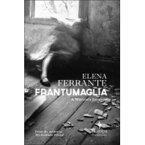 Frantumaglia: An Author's Journey Told Through Letters, Interviews, and Occasional Writings by Elena Ferrante, 9781609452926