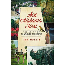 See Alabama First:: The Story of Alabama Tourism by MR Tim Hollis, 9781609494889