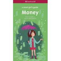 A Smart Girl's Guide: Money: How to Make It, Save It, and Spend It by Nancy Holyoke, 9781609584078