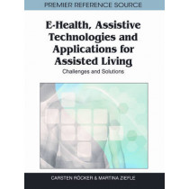 E-Health, Assistive Technologies and Applications for Assisted Living: Challenges and Solutions by Carsten Rocker, 9781609604691