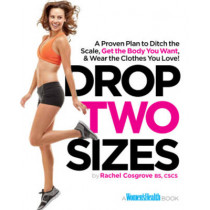 Drop Two Sizes: A Proven Plan to Ditch the Scale, Get the Body You Want & Wear the Clothes You Love! by Rachel Cosgrove, 9781609614638