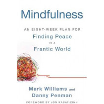Mindfulness: An Eight-Week Plan for Finding Peace in a Frantic World by Professor of Political Science Mark Williams, 9781609618957