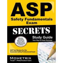 ASP Safety Fundamentals Exam Secrets Study Guide: ASP Test Review for the Associate Safety Professional Exam by ASP Exam Secrets Test Prep, 9781609712099