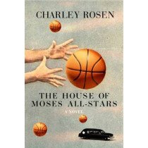 The House Of Moses All-stars: A Novel by Charley Rosen, 9781609803711