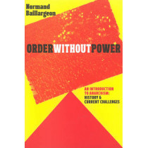 Order Without Power: An Introduction to Anarchism, History and Current Challenges by Normand Baillargeon, 9781609804718