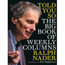 Told You So: The Big Book Of Weekly Columns by Ralph Nader, 9781609804749
