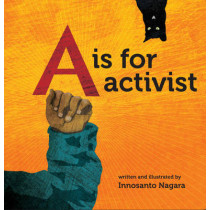 A Is For Activist by Innosanto Nagara, 9781609805395