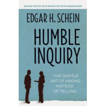 Humble Inquiry; The Gentle Art of Asking Instead of Telling by Edgar H. Schein, 9781609949815
