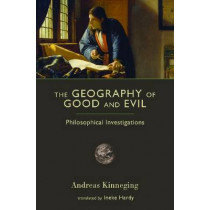 The Geography of Good and Evil: Philosophical Investigations by Andreas A. M. Kinneging, 9781610170048