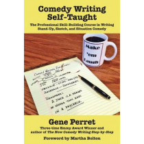 Comedy Writing Self-Taught: The Professional Skill-Building Course in Writing Stand-Up, Sketch and Situation Comedy by Gene Perret, 9781610352208