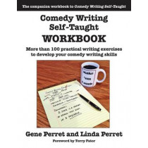 Comedy Writing Self-Taught Workbook: More than 100 Practical Writing Exercises to Develop Your Comedy Writing Skills by Gene Perret, 9781610352406