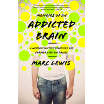 Memoirs of an Addicted Brain: A Neuroscientist Examines his Former Life on Drugs by Marc Lewis, 9781610392334