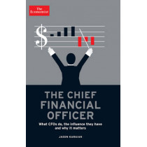 The Chief Financial Officer: What CFOs Do, the Influence They Have, and Why it Matters by Jason Karaian, 9781610393850
