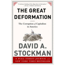 The Great Deformation: The Corruption of Capitalism in America by David L. Stockman, 9781610395236