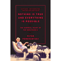 Nothing Is True and Everything Is Possible by Peter Pomerantsev, 9781610396004