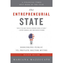 The Entrepreneurial State (Revised Edition): Debunking Public vs. Private Sector Myths by Mariana Mazzucato, 9781610396134
