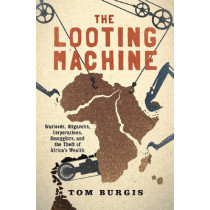 The Looting Machine by Tom Burgis, 9781610397117