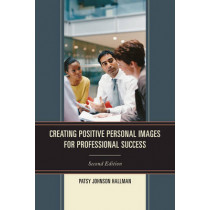 Creating Positive Images for Professional Success by Patsy Johnson Hallman, 9781610487771
