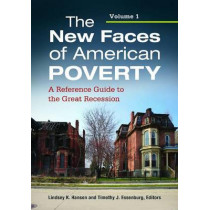 The New Faces of American Poverty [2 volumes]: A Reference Guide to the Great Recession by Lindsey K. Hanson, 9781610691819