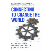 Connecting to Change the World: Harnessing the Power of Networks for Social Impact by Peter Plastrik, 9781610915328