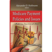 Medicare Payment Policies & Issues by Alexander D. Hoffmann, 9781611228960