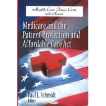 Medicare & the Patient Protection & Affordable Care Act by Paul L. Schmidt, 9781611228977