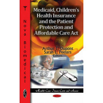 Medicaid, Children's Health Insurance & the Patient Protection & Affordable Care Act by Arthur T. Dupont, 9781611229035