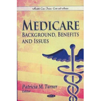 Medicare: Background, Benefits & Issues by Patricia M. Turner, 9781611229097