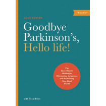 Goodbye Parkinson's, Hello Life: The Gyro-Kinetic Method for Eliminating Symptoms and Reclaiming Your Good Health by Alex Kerten, 9781611250442
