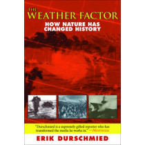 The Weather Factor: How Nature Has Changed History by Erik Durschmied, 9781611454390