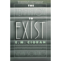 The Temptation to Exist by E. M. Cioran, 9781611457384