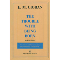 The Trouble with Being Born by E M Cioran, 9781611457407