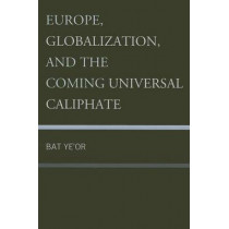 Europe, Globalization, and the Coming of the Universal Caliphate by Ye'Or Bat, 9781611474923