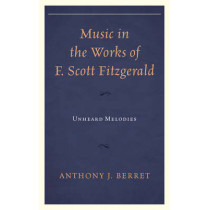 Music in the Works of F. Scott Fitzgerald: Unheard Melodies by Anthony J. Berret, 9781611475685