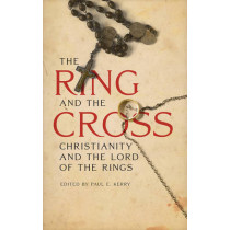 The Ring and the Cross: Christianity and the Lord of the Rings by Paul E. Kerry, 9781611476200