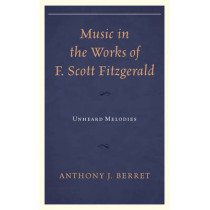 Music in the Works of F. Scott Fitzgerald: Unheard Melodies by Anthony J. Berret, 9781611478327