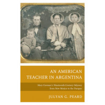 An American Teacher in Argentina: Mary Gorman's Nineteenth-Century Odyssey from New Mexico to the Pampas by Julyan G. Peard, 9781611487640