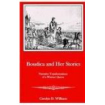 Boudica and Her Stories: Narrative Transformations of a Warrior Queen by Carolyn D. Williams, 9781611491340