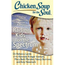Chicken Soup for the Soul: Raising Kids on the Spectrum: 101 Inspirational Stories for Parents of Children with Autism and Asperger's by Rebecca Landa, 9781611599084