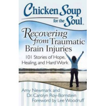 Chicken Soup for the Soul: Recovering from Traumatic Brain Injuries: 101 Stories of Hope, Healing, and Hard Work by Amy Newmark, 9781611599381